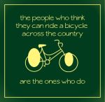 The people who think they can ride a bicycle across the country are the ones who do